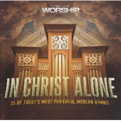 IN CHRIST ALONE - 25 OF TODAY'S MOST POWERFUL MODERN HYMN CD